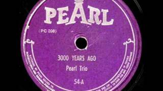 54-A - 3000 Years Ago - Pearl Trio [Larry Vincent]