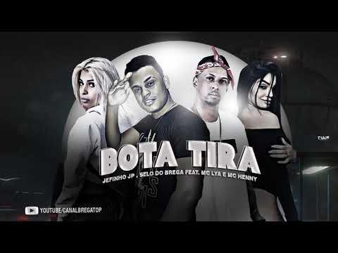 SELO DO BREGA, JEFINHO JP Feat. MC LYA E MC HENNY - BOTA TIRA