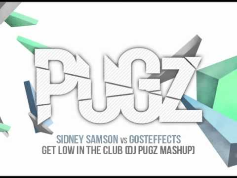 Sidney Samson vs Gosteffects - Get Low In The Club (Dj Pugz Mashup)