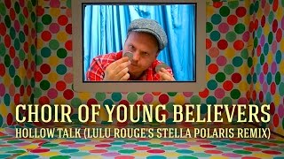 Choir of Young Believers - Hollow Talk (Lulu Rouge