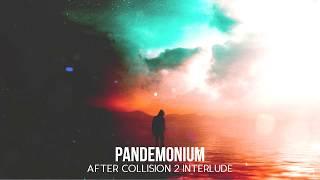 Pandemonium [After Collision 2] (Interlude)