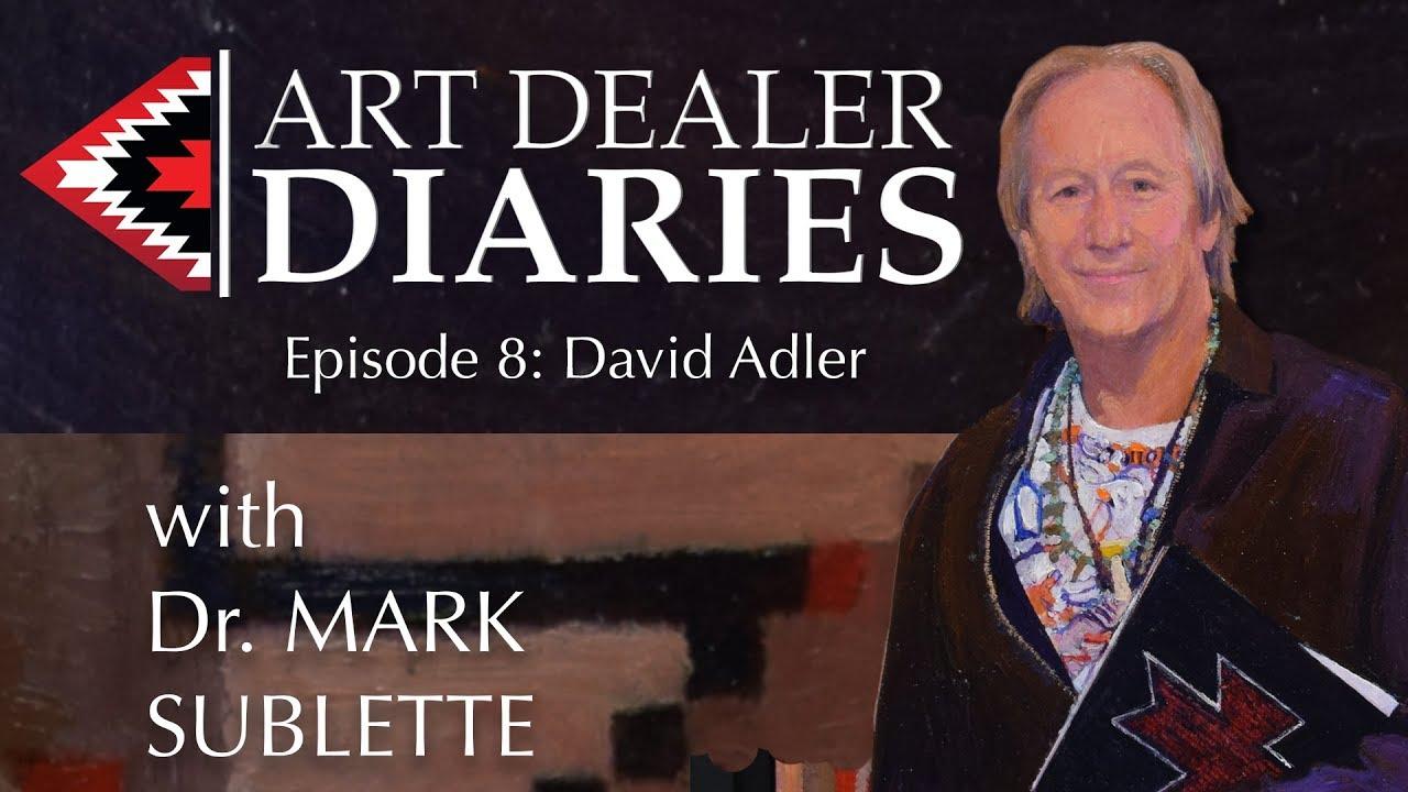 Art Dealer Diaries Season 2018 Ep 8, David Adler host Mark Sublette