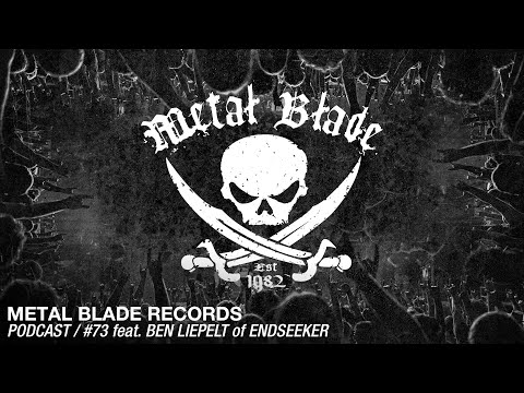 Metal Blade Records Podcast - Ep. 73 with Ben Liepelt (Endseeker)