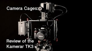 Why a Camera Cage? Review of Kamerar TK3 Camera Cage