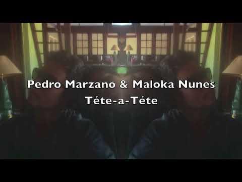 Pedro Marzano & Maloka Nunes - Tète-a-Tète (Tete a tete)