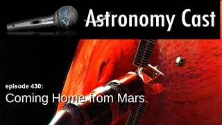 Astronomy Cast Ep. 430: Coming Home from Mars