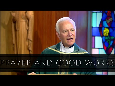 Prayer and Good Works | Homily: Father Joseph Costantino