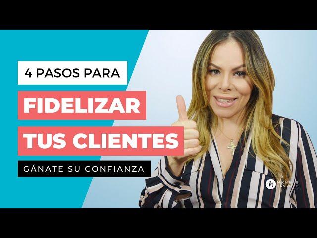 4 PASOS PARA GENERAR CONFIANZA Y FIDELIZAR TUS CLIENTES   Michelle Campillo