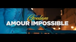 Goulam - Amour Impossible (Clip Officiel)