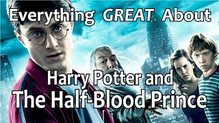 Everything GREAT About Harry Potter and The Half-Blood Prince!