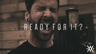Taylor Swift - ...Ready For It? (Cover by Living In Fiction)