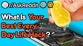 What Is Your Best Everyday Life Hack? (r/AskReddit)