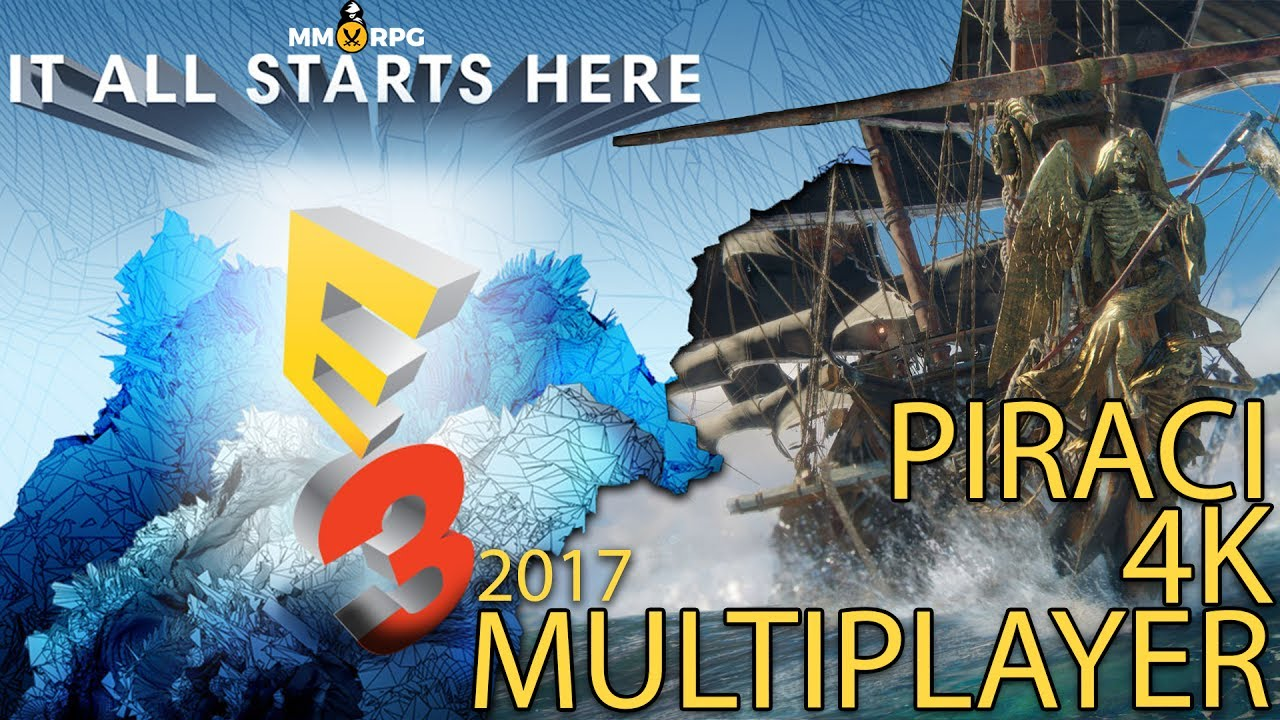 PIRACI, 4K I NOWE GRY MULTI – E3 2017