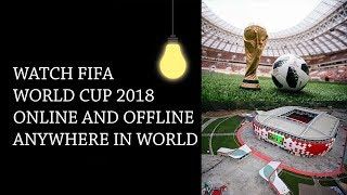 How to watch Fifa world cup 2018 live online and offline anywhere in world.