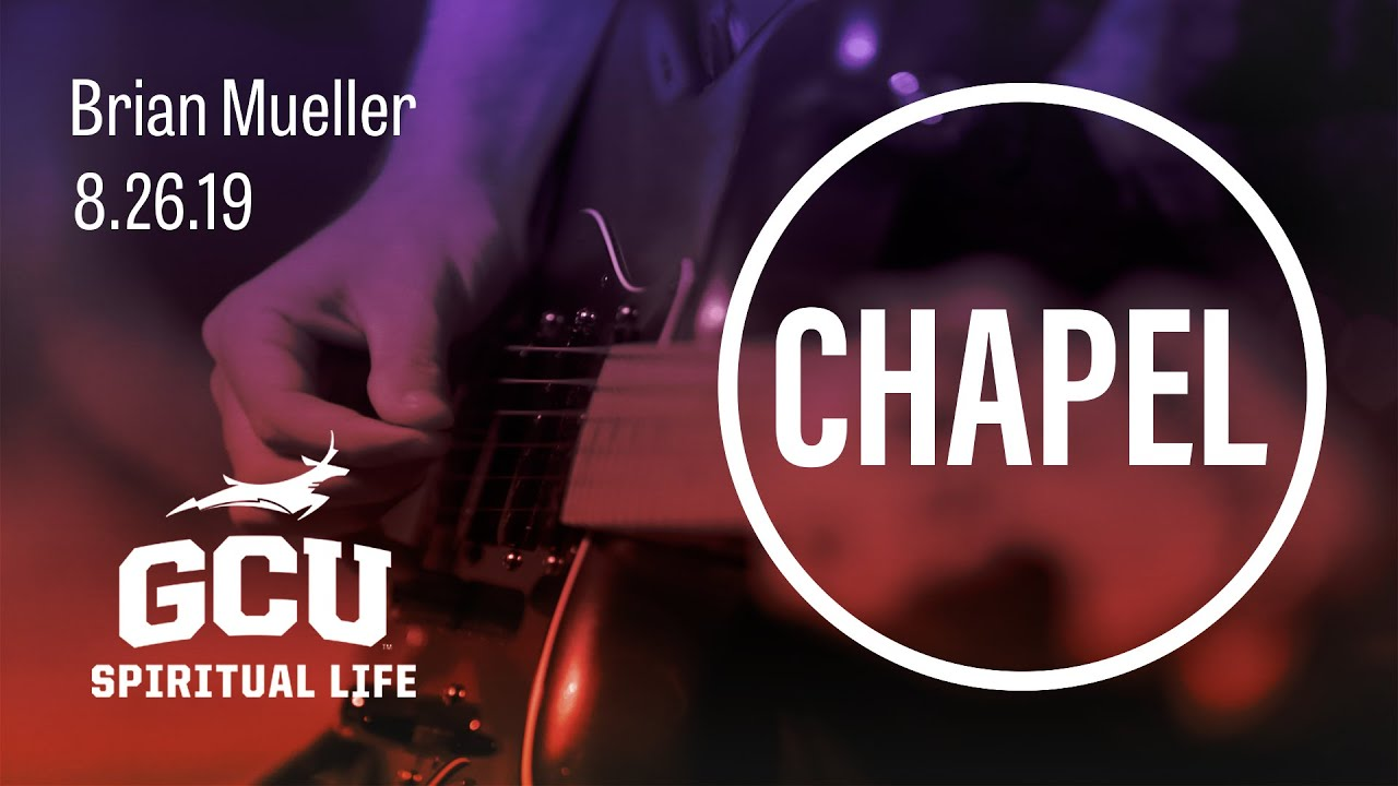 GCU Chapel with Brian Mueller – Grand Canyon University August 26, 2019