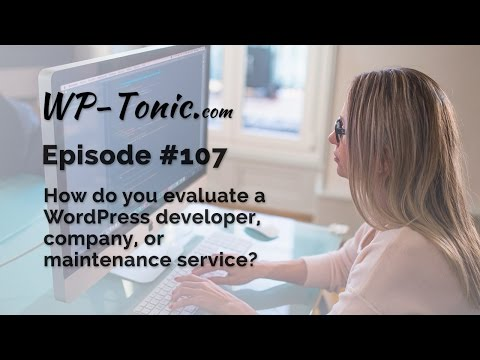 107 WP-Tonic: How to Evaluate a WordPress Dev / Company/ Maintenance Service?