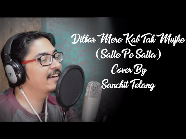 Dilbar Mere Kab Tak Mujhe (Satte Pe Satta) Cover By Sanchit Telang