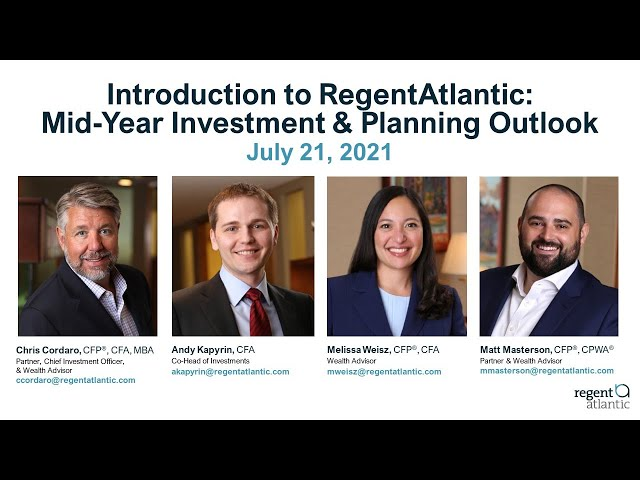 Introduction to RegentAtlantic: Mid Year Investment and Planning Outlook 7.21.21
