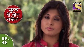 Kuch Toh Log Kahenge - Episode 49 - Armaan Makes Ashutosh Understand