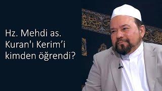 Hz. Mehdi as. Kuran'ı Kerimi kimden öğrendi?