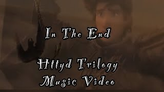 ~•In The End•~ Hтtyd trilogy music video (13+)