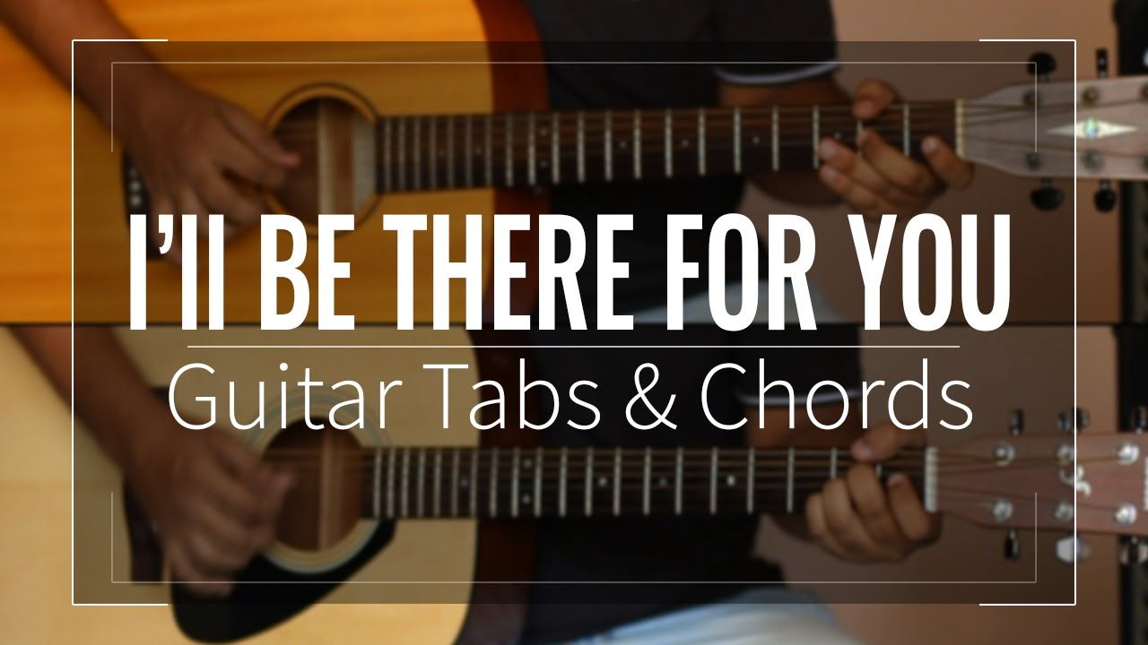 Ill Be There For You Friends Theme Guitar Tabs Lead Chords