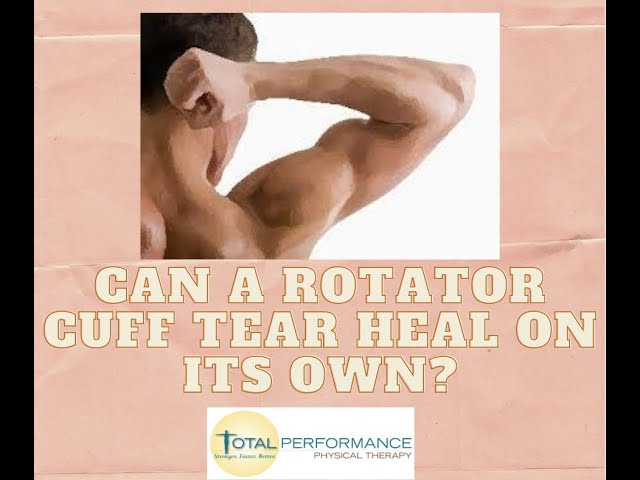 Can a rotator cuff tear heal on its own?