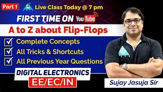 First time on YouTube | A to Z about Flip-Flops by Sujay Jasuja Sir | Digital Electronics (EE/EC/IN)