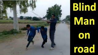 Blind man on road || Run away people with Blind man || pranks video yasir || funny video 2018