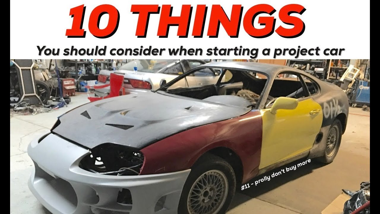 10 Things You Should Consider Before Starting A Project Car Youtube