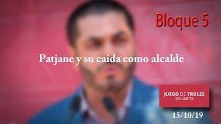 Juego de Troles 15/10/19 Bloque 05 Patjane y su caida como alcalde