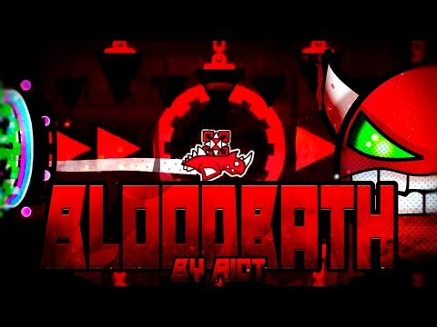Bloodbath COMPLETE [EXTREME DEMON] by Riot and more - Geometry Dash