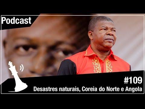 Xadrez Verbal Podcast #109 – Desastres naturais, Coreia Do Norte e Angola