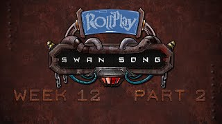RollPlay Swan Song - Week 12, Part 2