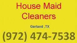 House Cleaning Services Garland ,TX | (972) 474-7538 | House Maid Cleaners