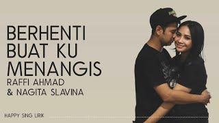 Raffi Ahmad & Nagita Slavina - Berhenti Buat Ku Menangis (Lirik)