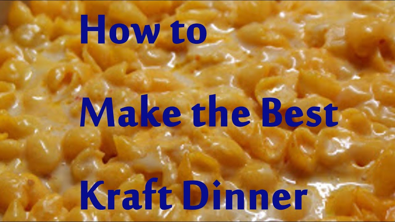 how to make the ultimate kraft dinner youtube