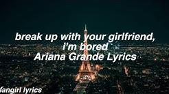 break up with your girlfriend, i'm bored || Ariana Grande Lyrics