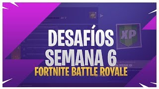 DESAFIOS DE LA SEMANA 6 - FORTNITE BATTLE ROYALE