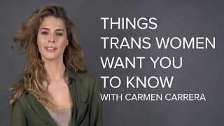 6 Things Trans Women Want You To Know With Carmen Carrera