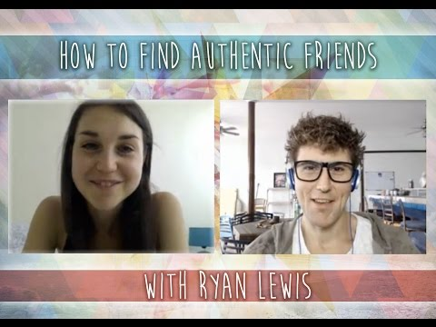 How To Find Authentic Friends With Ryan Lewis!