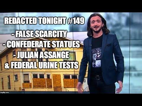 [149] False Scarcity, Confederate Statues, Julian Assange, & Federal Urine Tests