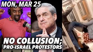 Mon, Mar 25: No Collusion; BETA Man Kicks Woman in the Face! Israeli Supporters Protest Omar thumbnail