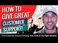 How To Give Great Customer Support!  Free Customer Service Training, Free Tools & The Right Mindset