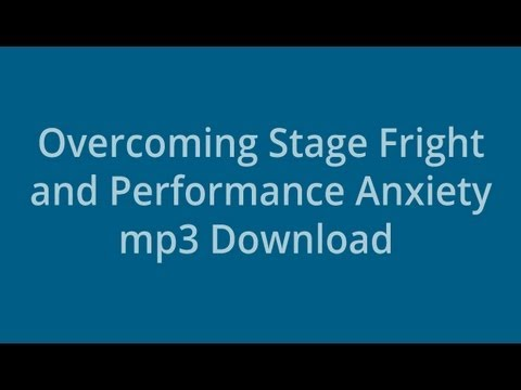 Overcome Stage Fright and Anxiety