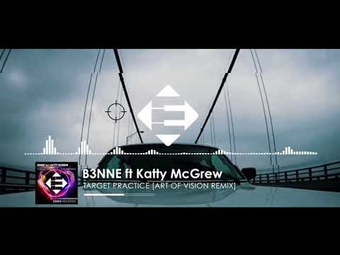 B3NNE feat.  Katty McGrew - Target Practice (Art Of Vision Remix)