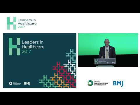 2017 Leaders in Healthcare Keynote - The NHS: Past, Present and Future - Sir Bruce Keogh