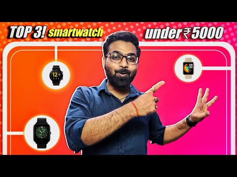 Top 3 Smartwatches under Rs  5,000 | Best Smartwatches under Rs. 5,000