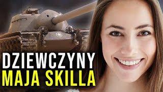 DZIEWCZYNY MAJĄ SKILLA - World of Tanks