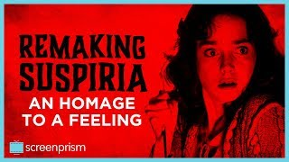 Remaking Suspiria: An Homage to a Feeling